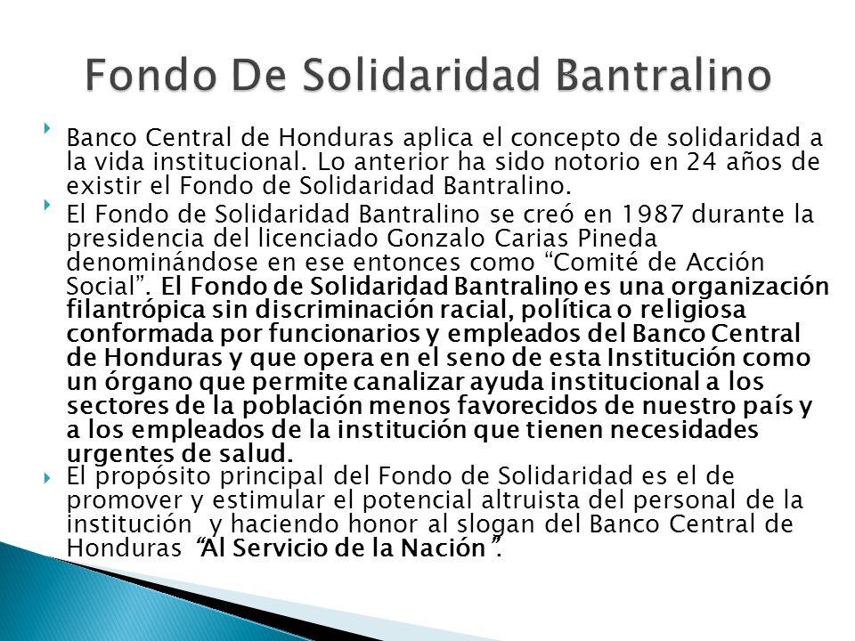 Banco Central de Honduras aplica el concepto de solidaridad a la vida institucional. Lo anterior ha sido notorio en 24 años de existir el Fondo de Sol