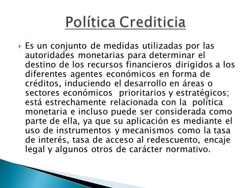 Es un conjunto de medidas utilizadas por las autoridades monetarias para determinar el destino de los recursos financieros dirigidos a los diferentes