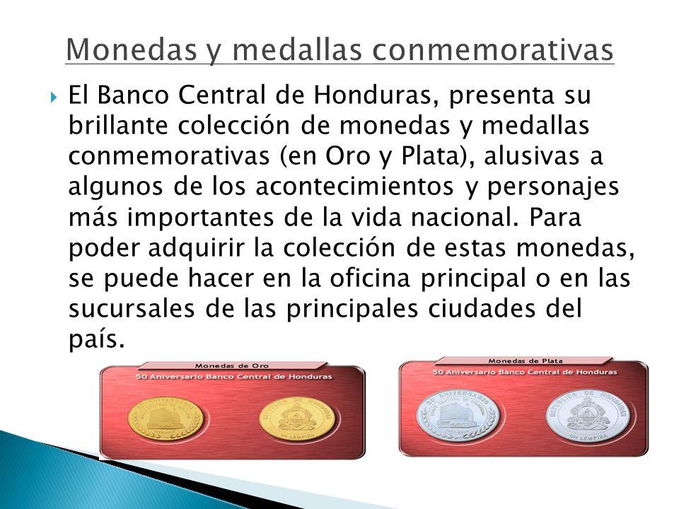 El Banco Central de Honduras, presenta su brillante colección de monedas y medallas conmemorativas (en Oro y Plata), alusivas a algunos de los acontec