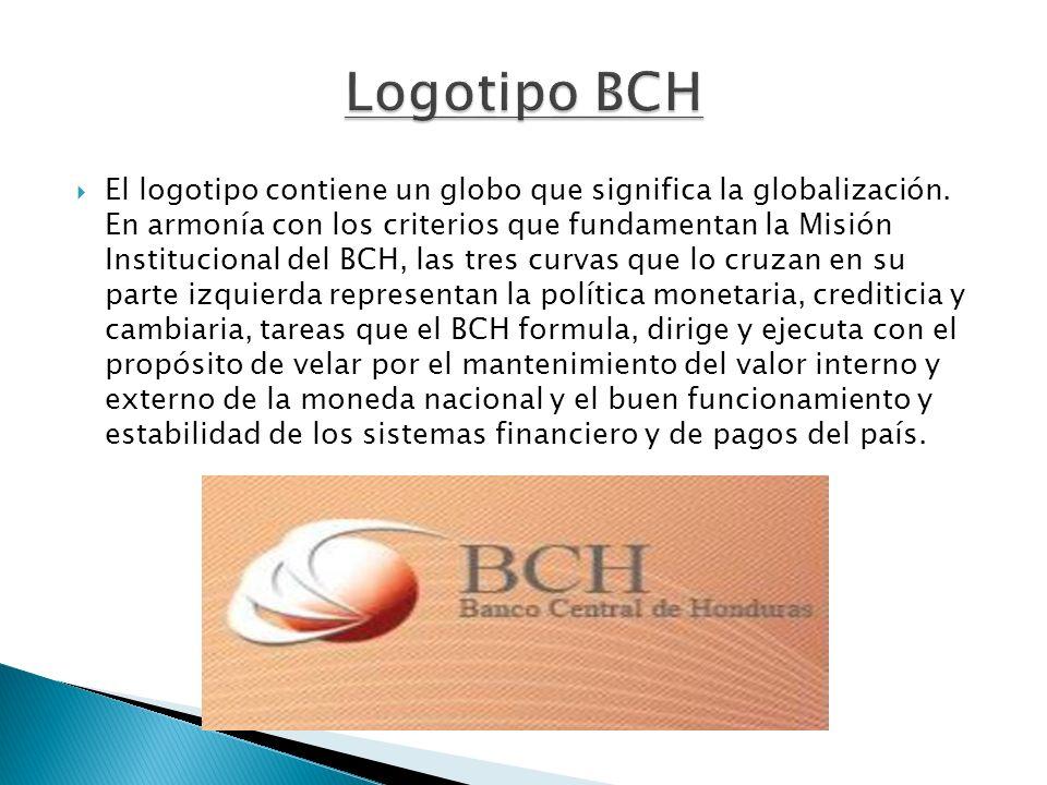 El logotipo contiene un globo que significa la globalización. En armonía con los criterios que fundamentan la Misión Institucional del BCH, las tres c