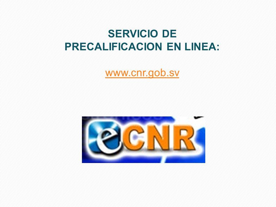 SERVICIO DE PRECALIFICACION EN LINEA: www.cnr.gob.sv