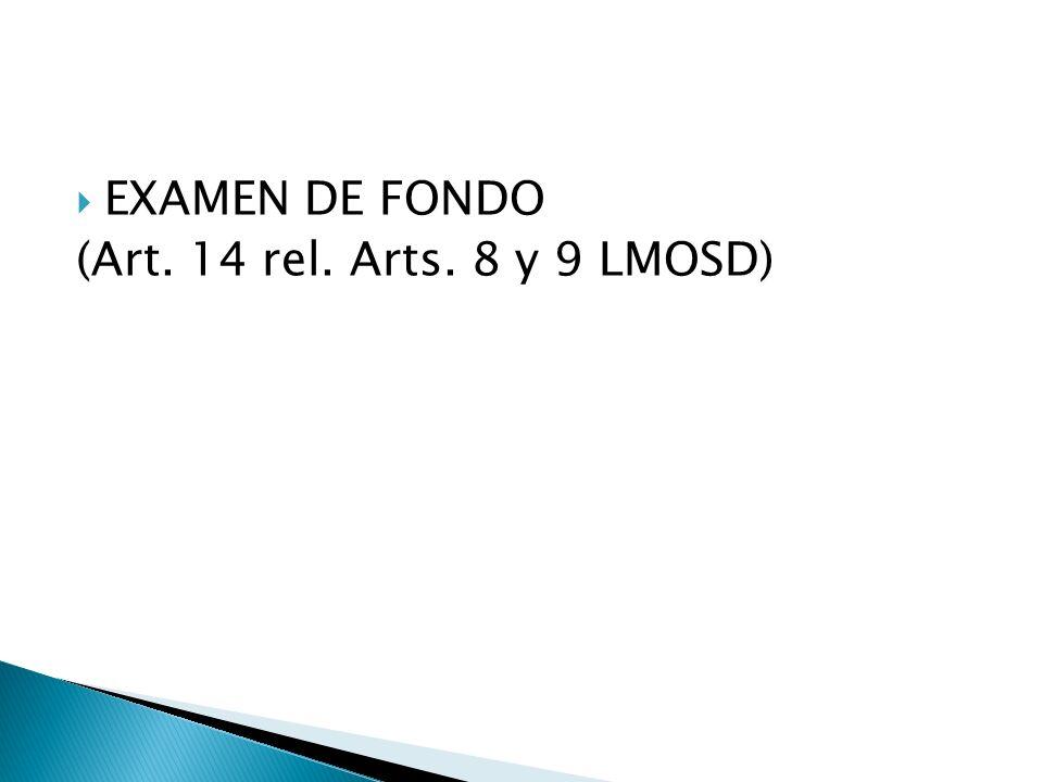 EXAMEN DE FONDO (Art. 14 rel. Arts. 8 y 9 LMOSD)