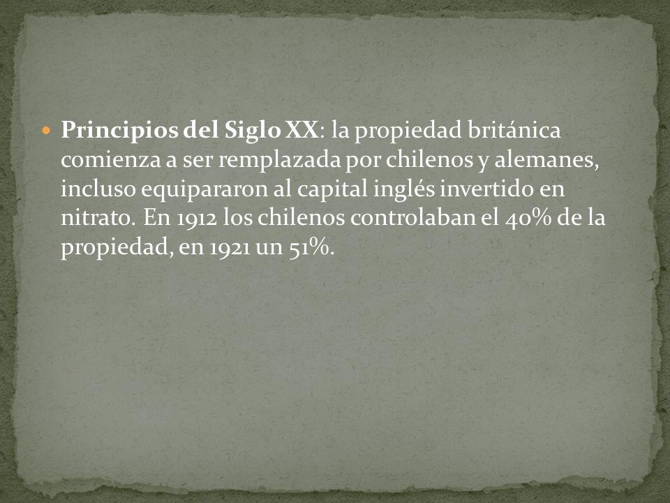 Principios del Siglo XX: la propiedad británica comienza a ser remplazada por chilenos y alemanes, incluso equipararon al capital inglés invertido en