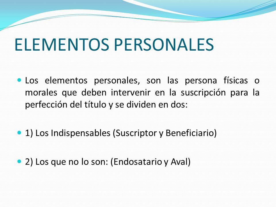 ELEMENTOS PERSONALES Los elementos personales, son las persona físicas o morales que deben intervenir en la suscripción para la perfección del título