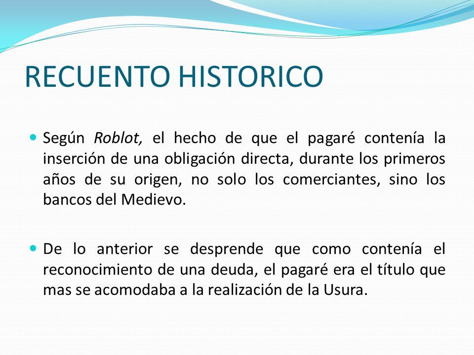 RECUENTO HISTORICO Según Roblot, el hecho de que el pagaré contenía la inserción de una obligación directa, durante los primeros años de su origen, no