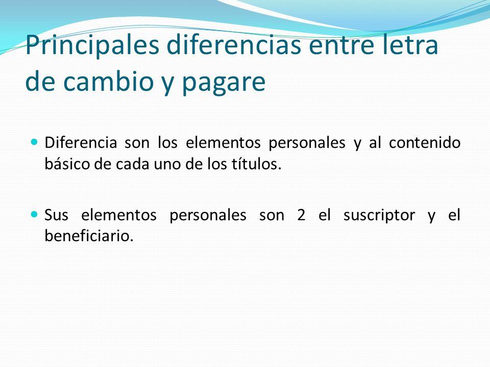 Principales diferencias entre letra de cambio y pagare Diferencia son los elementos personales y al contenido básico de cada uno de los títulos. Sus e