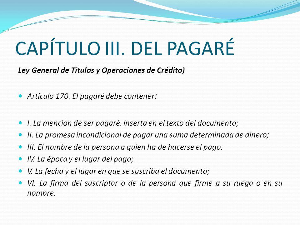 CAPÍTULO III. DEL PAGARÉ Ley General de Títulos y Operaciones de Crédito) Artículo 170. El pagaré debe contener : I. La mención de ser pagaré, inserta