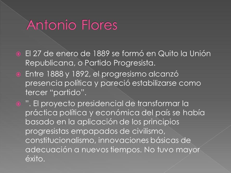 El 27 de enero de 1889 se formó en Quito la Unión Republicana, o Partido Progresista. Entre 1888 y 1892, el progresismo alcanzó presencia política y p