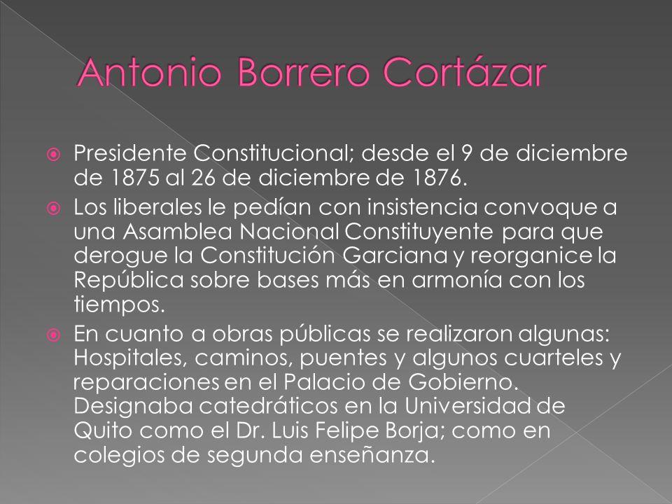 Presidente Constitucional; desde el 9 de diciembre de 1875 al 26 de diciembre de 1876. Los liberales le pedían con insistencia convoque a una Asamblea