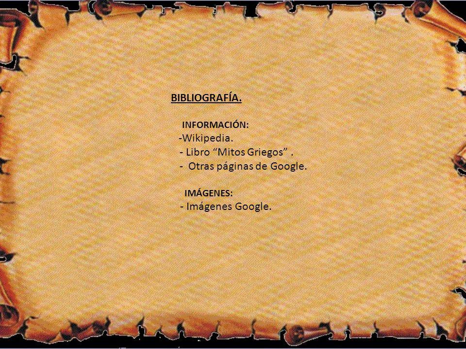BIBLIOGRAFÍA.INFORMACIÓN: -Wikipedia. - Libro Mitos Griegos.