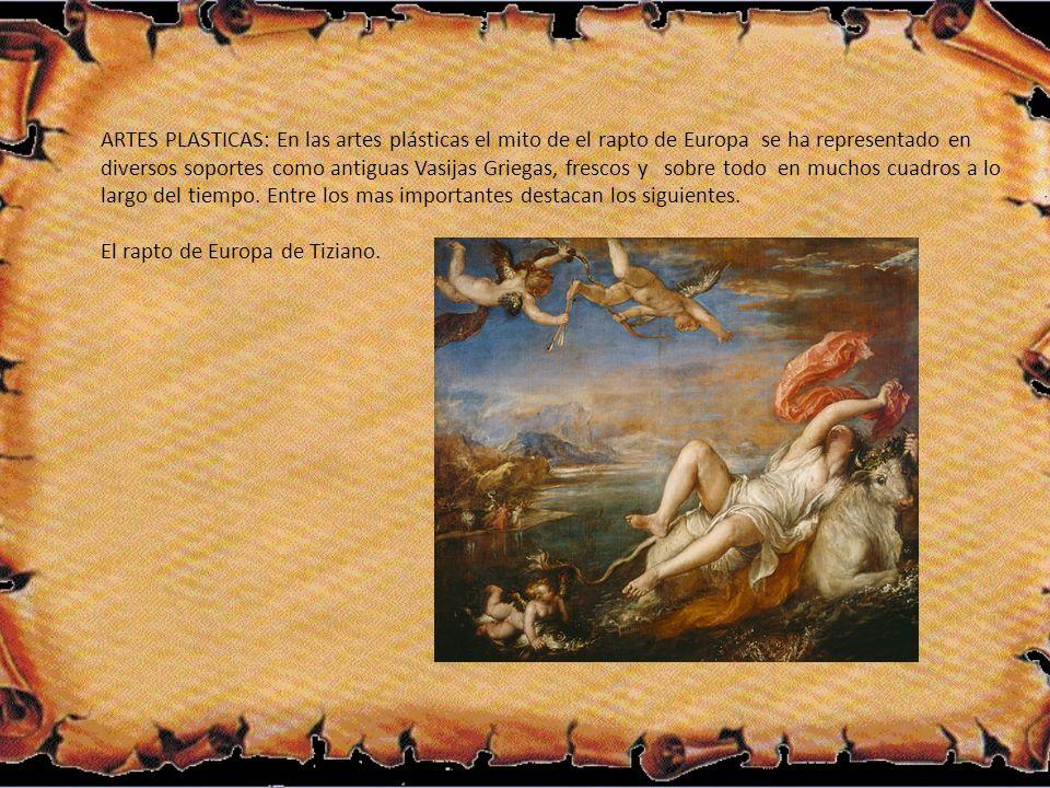 ARTES PLASTICAS: En las artes plásticas el mito de el rapto de Europa se ha representado en diversos soportes como antiguas Vasijas Griegas, frescos y sobre todo en muchos cuadros a lo largo del tiempo.