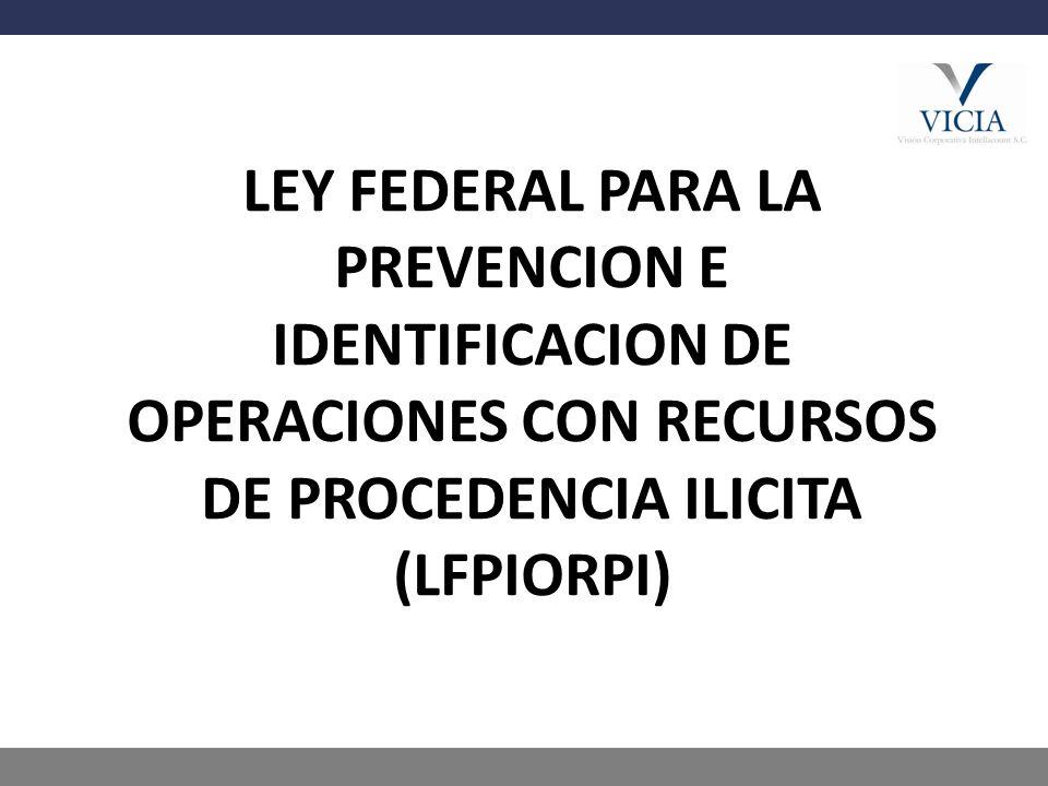 El pasado 17 de Octubre de 2012 se publicó en el Diario Oficial de la Federación (DOF) la LEY FEDERAL PARA LA PREVENCION E IDENTIFICACION DE OPERACIONES CON RECURSOS DE PROCEDENCIA ILICITA (LFPIORPI), en donde se encuentra contenidas las nuevas obligaciones para las actividades económicas consideradas por la ley como vulnerables.