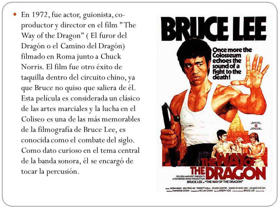 En 1972, fue actor, guionista, co- productor y director en el film The Way of the Dragon ( El furor del Dragón o el Camino del Dragón) filmado en Roma junto a Chuck Norris.
