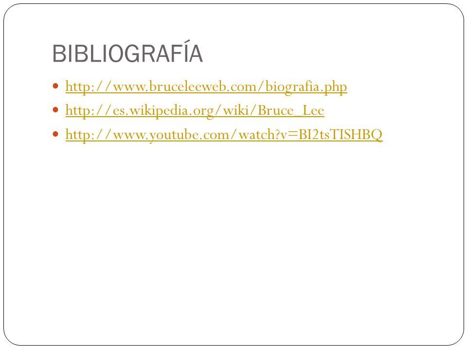 BIBLIOGRAFÍA http://www.bruceleeweb.com/biografia.php http://es.wikipedia.org/wiki/Bruce_Lee http://www.youtube.com/watch?v=BI2tsTISHBQ