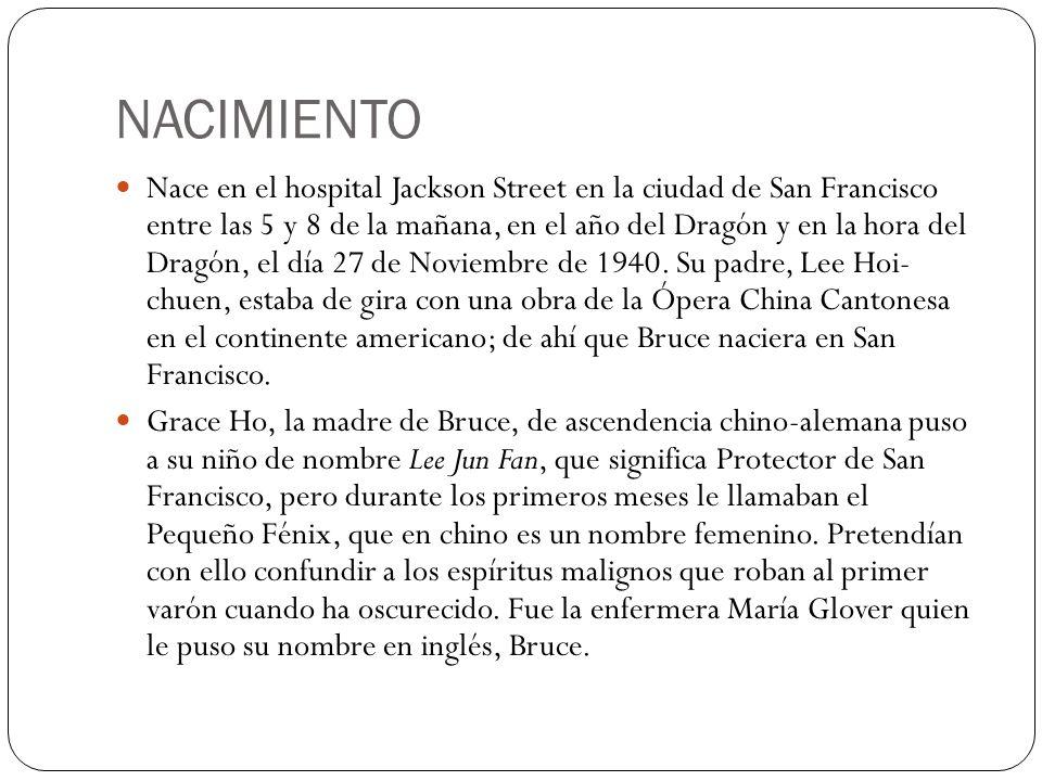 NACIMIENTO Nace en el hospital Jackson Street en la ciudad de San Francisco entre las 5 y 8 de la mañana, en el año del Dragón y en la hora del Dragón, el día 27 de Noviembre de 1940.