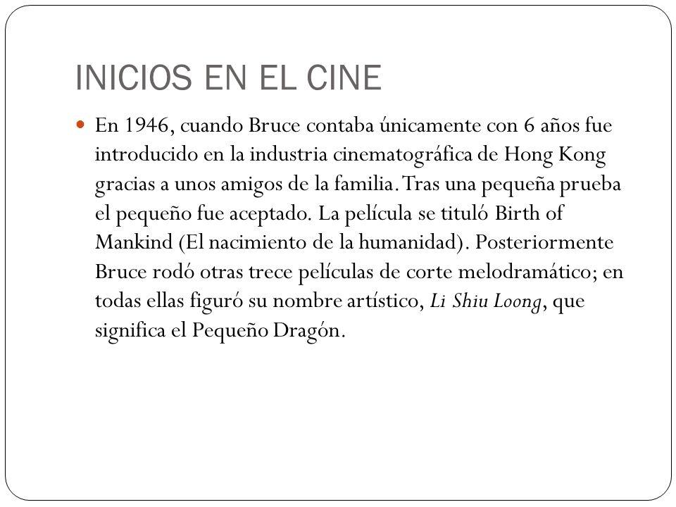INICIOS EN EL CINE En 1946, cuando Bruce contaba únicamente con 6 años fue introducido en la industria cinematográfica de Hong Kong gracias a unos amigos de la familia.