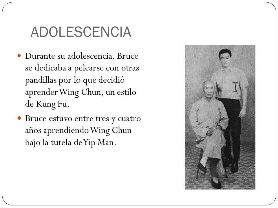 ADOLESCENCIA Durante su adolescencia, Bruce se dedicaba a pelearse con otras pandillas por lo que decidió aprender Wing Chun, un estilo de Kung Fu.