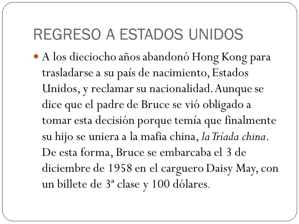 REGRESO A ESTADOS UNIDOS A los dieciocho años abandonó Hong Kong para trasladarse a su país de nacimiento, Estados Unidos, y reclamar su nacionalidad.