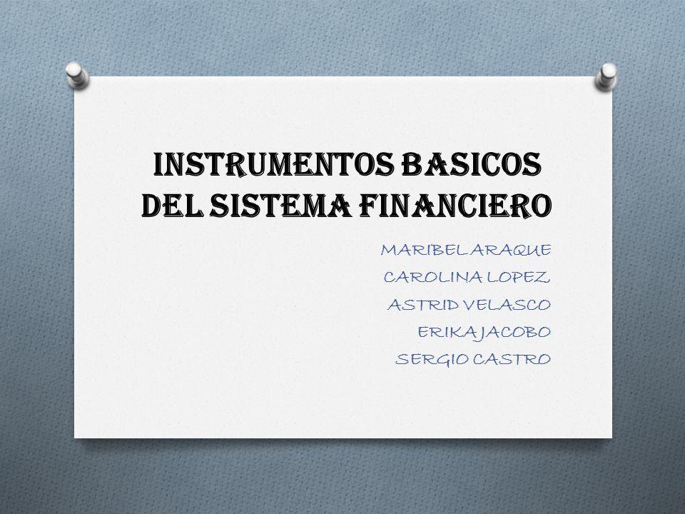 INSTRUMENTOS BASICOS DEL SISTEMA FINANCIERO MARIBEL ARAQUE CAROLINA LOPEZ ASTRID VELASCO ERIKA JACOBO SERGIO CASTRO