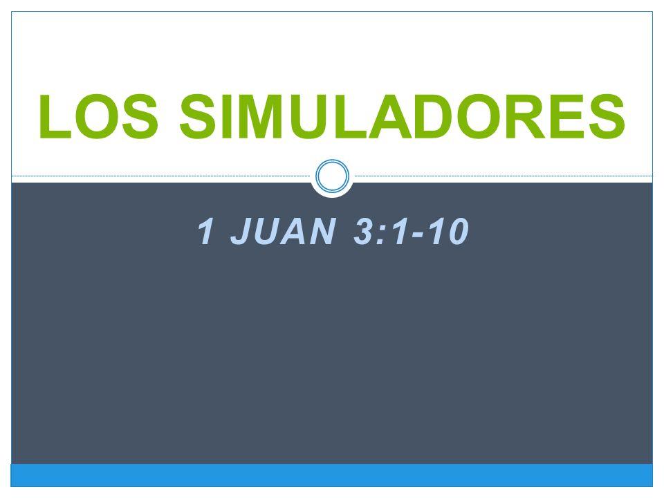 1 JUAN 3:1-10 LOS SIMULADORES