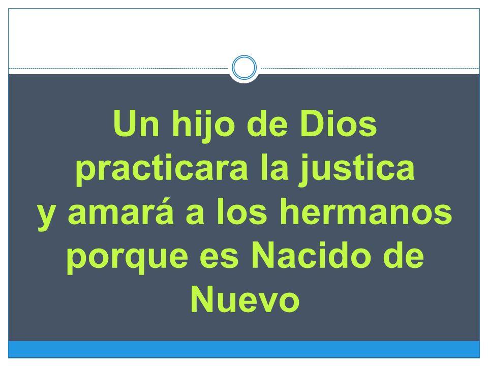Un hijo de Dios practicara la justica y amará a los hermanos porque es Nacido de Nuevo