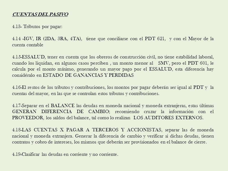 CUENTAS DEL PASIVO 4.13- Tributos por pagar: 4.14 -IGV, IR (2DA, 3RA, 4TA), tiene que conciliarse con el PDT 621, y con el Mayor de la cuenta contable