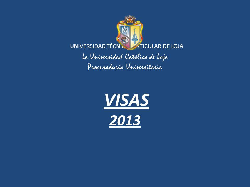 UNIVERSIDAD TÉCNICA PARTICULAR DE LOJA La Universidad Católica de Loja Procuraduría Universitaria VISAS 2013