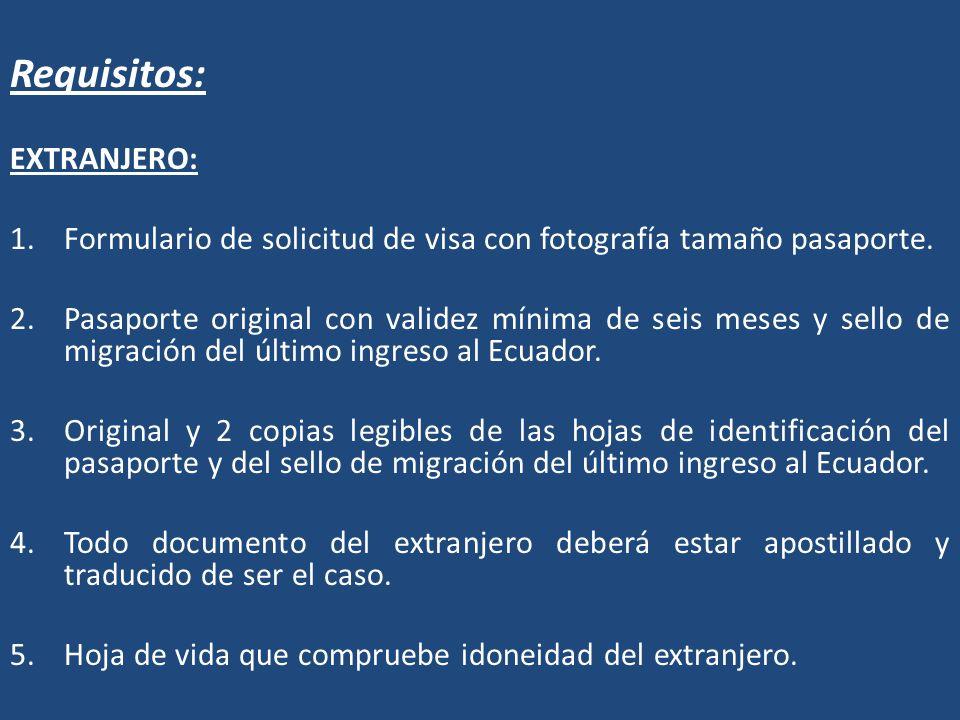 Requisitos: EXTRANJERO: 1.Formulario de solicitud de visa con fotografía tamaño pasaporte. 2.Pasaporte original con validez mínima de seis meses y sel