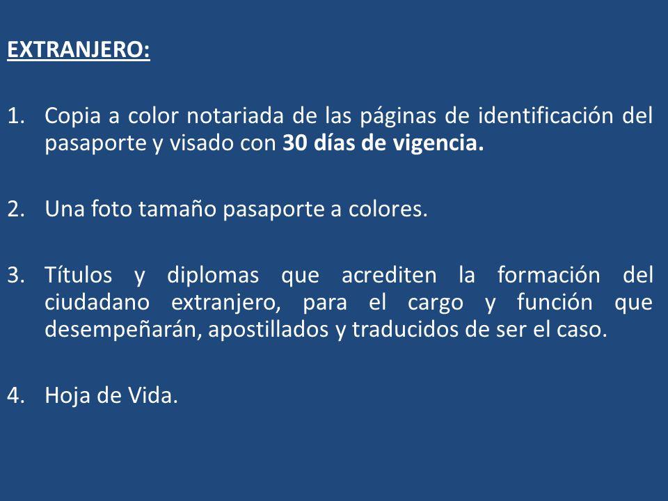 EXTRANJERO: 1.Copia a color notariada de las páginas de identificación del pasaporte y visado con 30 días de vigencia. 2.Una foto tamaño pasaporte a c