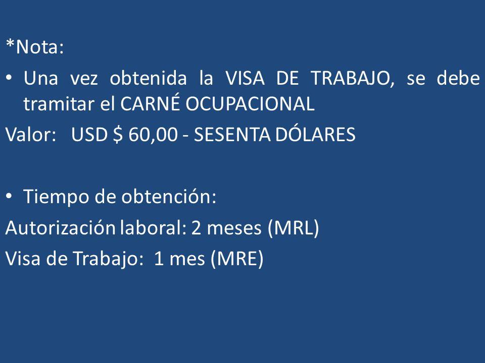 *Nota: Una vez obtenida la VISA DE TRABAJO, se debe tramitar el CARNÉ OCUPACIONAL Valor: USD $ 60,00 - SESENTA DÓLARES Tiempo de obtención: Autorizaci