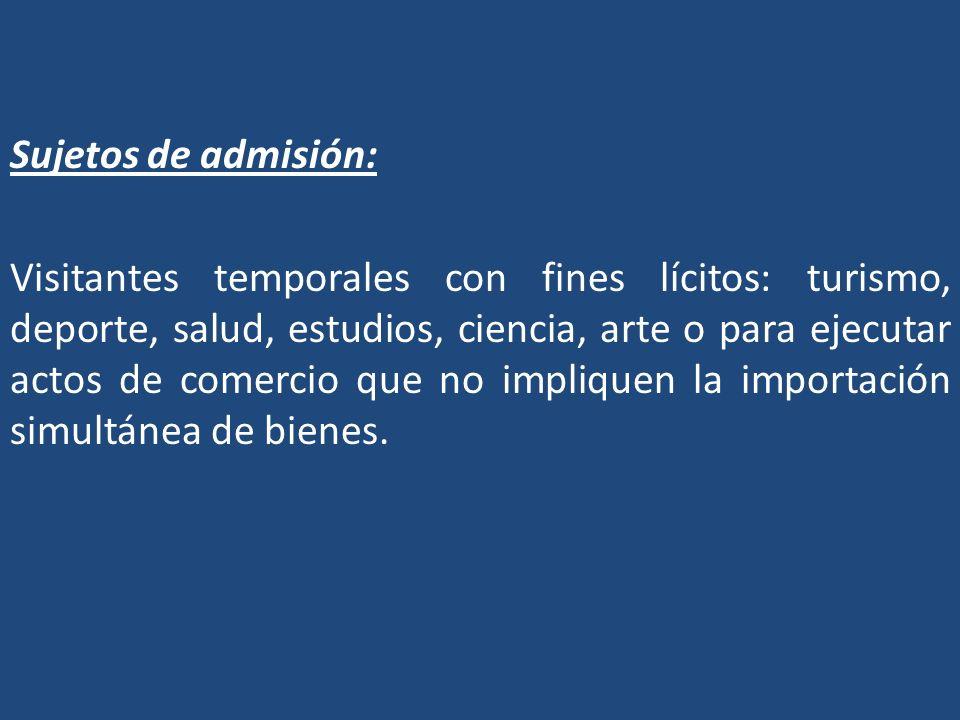 Sujetos de admisión: Visitantes temporales con fines lícitos: turismo, deporte, salud, estudios, ciencia, arte o para ejecutar actos de comercio que n