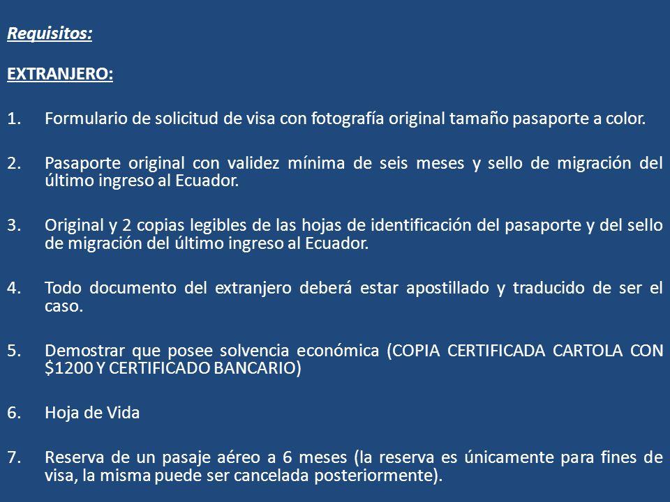 Requisitos: EXTRANJERO: 1.Formulario de solicitud de visa con fotografía original tamaño pasaporte a color. 2.Pasaporte original con validez mínima de