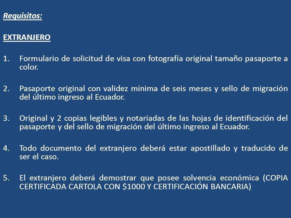 Requisitos: EXTRANJERO 1.Formulario de solicitud de visa con fotografía original tamaño pasaporte a color. 2.Pasaporte original con validez mínima de