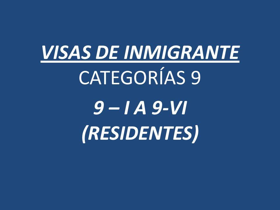 VISAS DE INMIGRANTE CATEGORÍAS 9 9 – I A 9-VI (RESIDENTES)