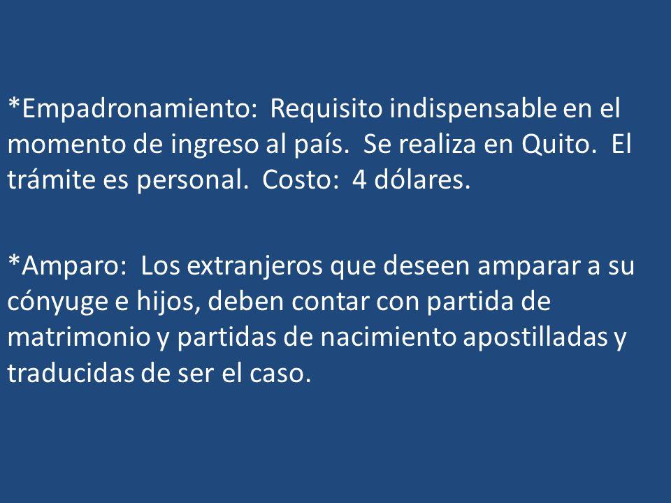 *Empadronamiento: Requisito indispensable en el momento de ingreso al país. Se realiza en Quito. El trámite es personal. Costo: 4 dólares. *Amparo: Lo