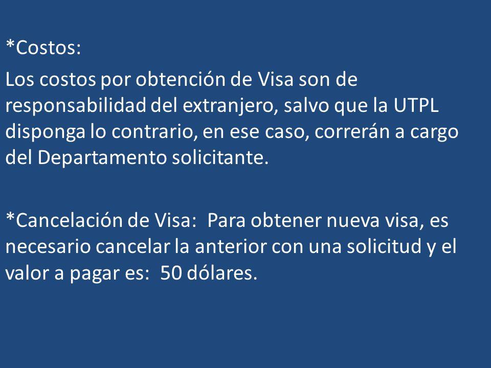 *Costos: Los costos por obtención de Visa son de responsabilidad del extranjero, salvo que la UTPL disponga lo contrario, en ese caso, correrán a carg