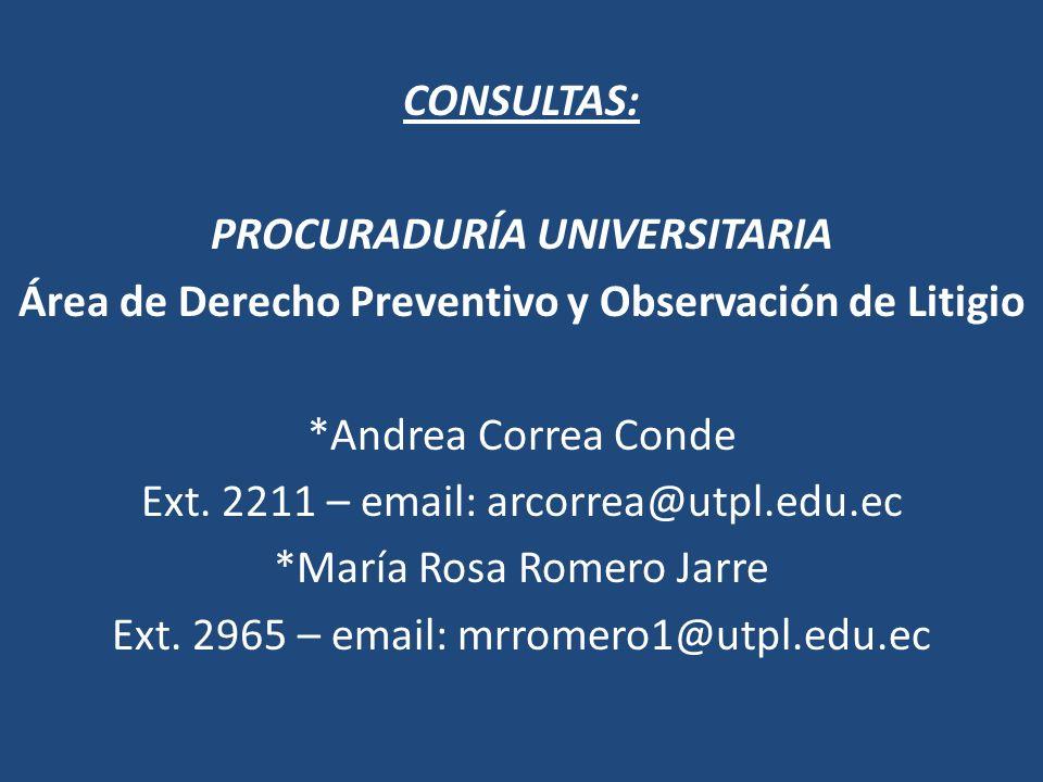 CONSULTAS: PROCURADURÍA UNIVERSITARIA Área de Derecho Preventivo y Observación de Litigio *Andrea Correa Conde Ext. 2211 – email: arcorrea@utpl.edu.ec