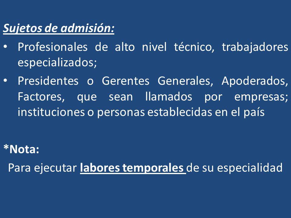 Sujetos de admisión: Profesionales de alto nivel técnico, trabajadores especializados; Presidentes o Gerentes Generales, Apoderados, Factores, que sea