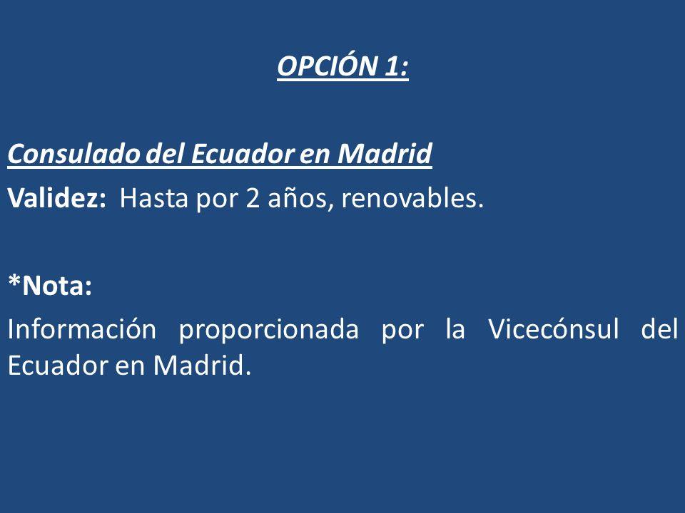 OPCIÓN 1: Consulado del Ecuador en Madrid Validez: Hasta por 2 años, renovables. *Nota: Información proporcionada por la Vicecónsul del Ecuador en Mad