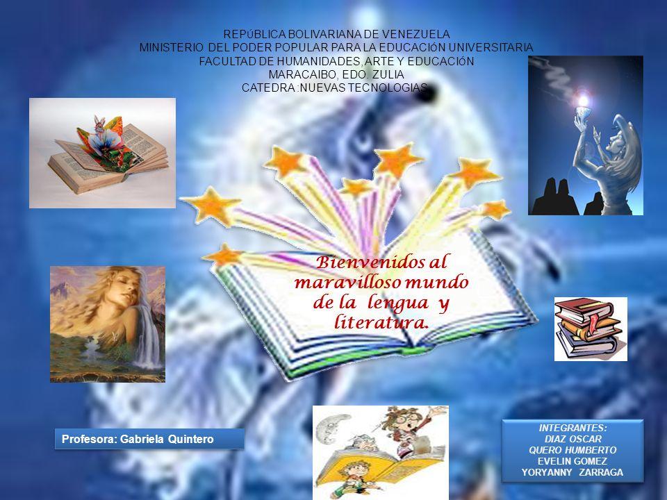 Bienvenidos al maravilloso mundo de la literatura Bienvenidos al maravilloso mundo de la lengua y literatura. REP Ú BLICA BOLIVARIANA DE VENEZUELA MIN