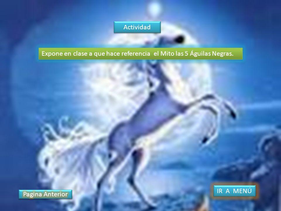 Actividad Expone en clase a que hace referencia el Mito las 5 Águilas Negras. IR A MENÚ