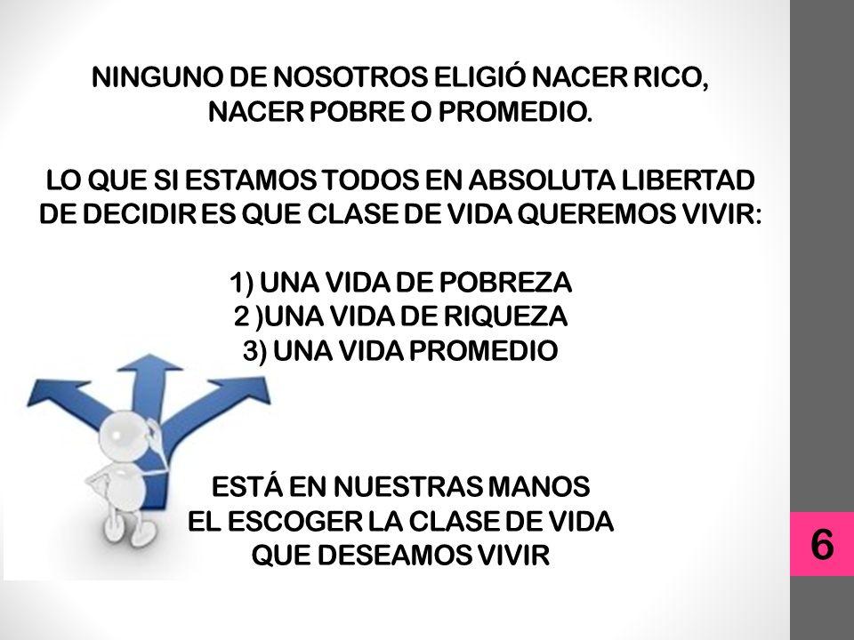 NINGUNO DE NOSOTROS ELIGIÓ NACER RICO, NACER POBRE O PROMEDIO.