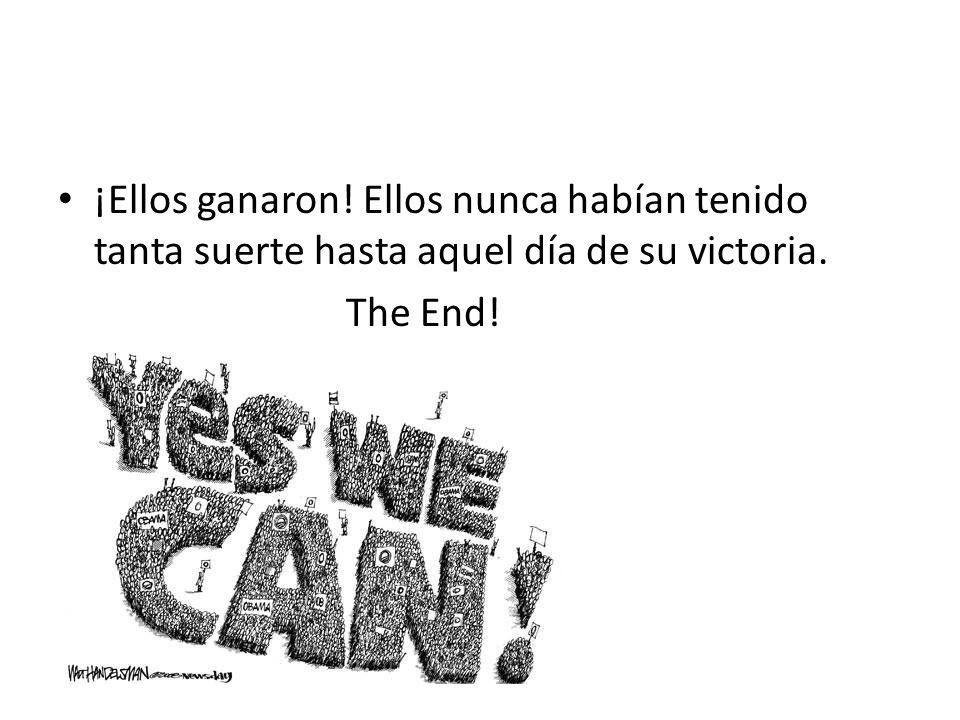 ¡Ellos ganaron! Ellos nunca habían tenido tanta suerte hasta aquel día de su victoria. The End!