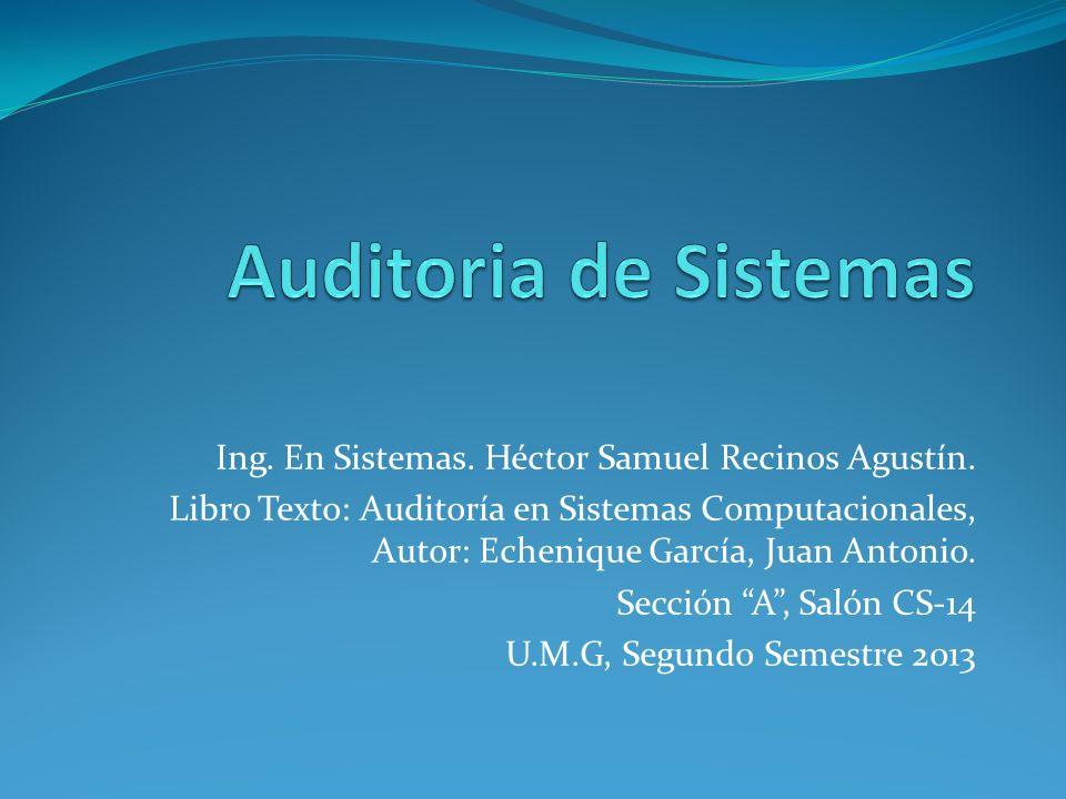 Ing. En Sistemas. Héctor Samuel Recinos Agustín. Libro Texto: Auditoría en Sistemas Computacionales, Autor: Echenique García, Juan Antonio. Sección A,