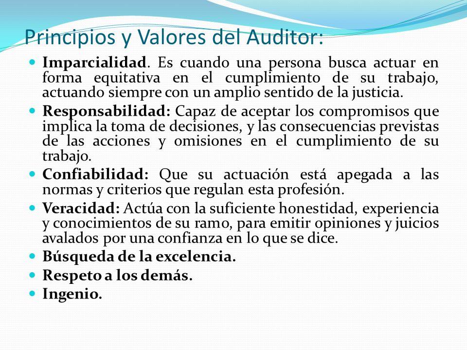 Principios y Valores del Auditor: Imparcialidad. Es cuando una persona busca actuar en forma equitativa en el cumplimiento de su trabajo, actuando sie