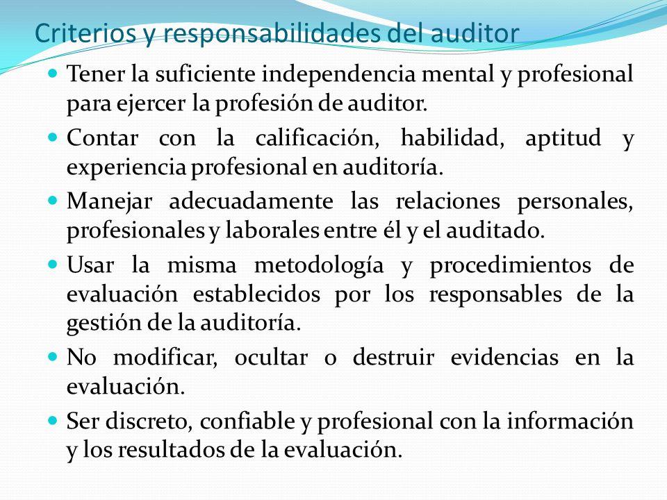 Criterios y responsabilidades del auditor Tener la suficiente independencia mental y profesional para ejercer la profesión de auditor. Contar con la c