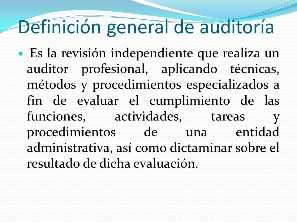 Definición general de auditoría Es la revisión independiente que realiza un auditor profesional, aplicando técnicas, métodos y procedimientos especial