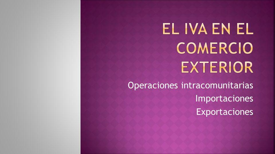Operaciones intracomunitarias Importaciones Exportaciones