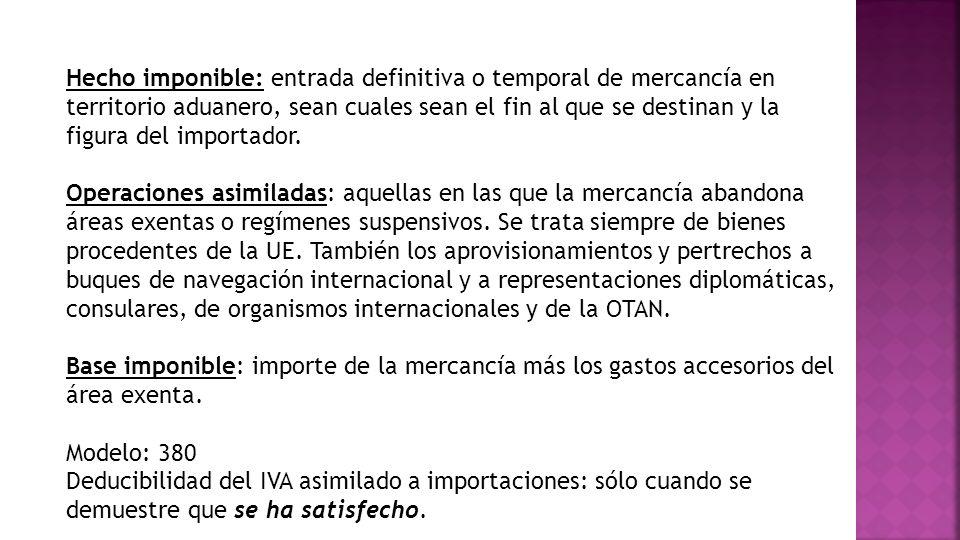 Hecho imponible: entrada definitiva o temporal de mercancía en territorio aduanero, sean cuales sean el fin al que se destinan y la figura del importador.