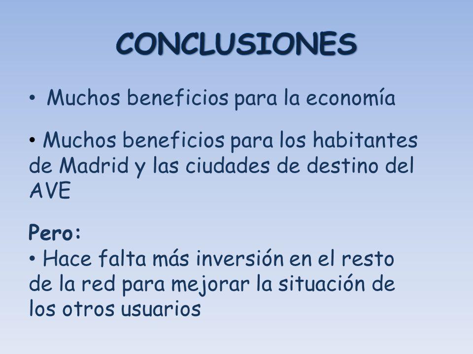 Muchos beneficios para la economía Muchos beneficios para los habitantes de Madrid y las ciudades de destino del AVE Pero: Hace falta más inversión en